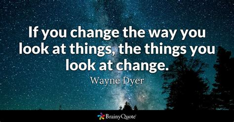 name something that changes color wayne dyer if you change the way you look at things the