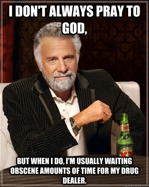 Obscene Memes - i don t always pray to god but when i do i m usually