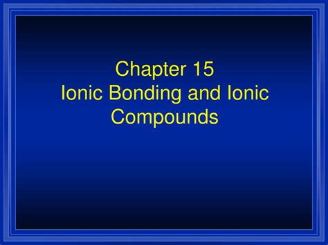 ionic bonding chapter ppt video ppt chapter 15 ionic bonding and ionic compounds