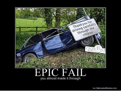 Epic Fail Meme - thank you for driving carefully through the village epic