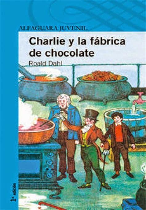 charlie i la fbrica charlie y la f 225 brica de chocolate cover roald dahl fans