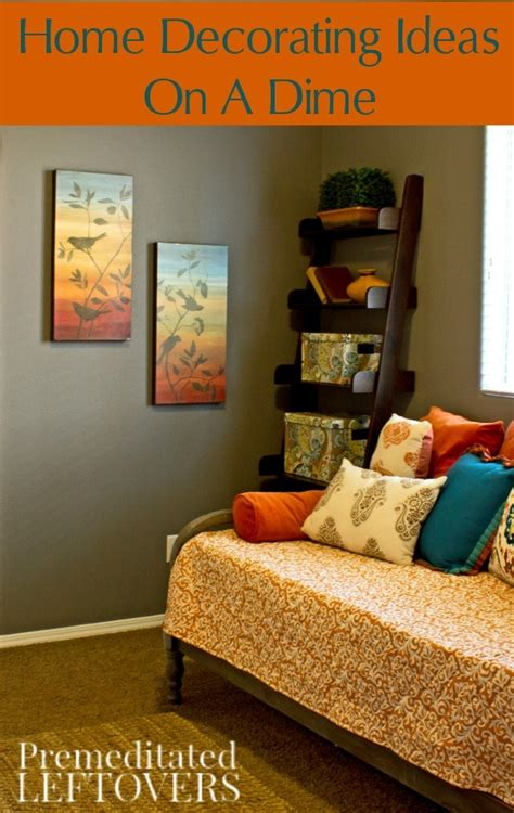 tips on home decorating home decorating ideas on a dime
