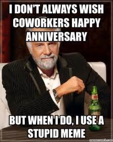 Anniversary Meme - i don t always wish coworkers happy anniversary