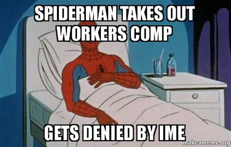 Workers Comp Meme - spiderman takes out workers comp gets denied by ime