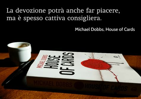 libro the houses that we le dieci migliori frasi del libro house of cards di michael dobbs