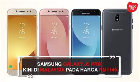 Harga Samsung J5 Pro Hari Ini samsung galaxy j5 pro kini di malaysia pada harga rm1149