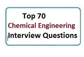 Chemical Engineering Mba Questions by 70 Chemical Engineering Questions And