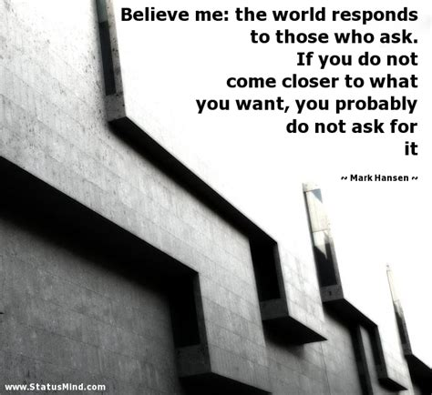 Responds To Those Pictures by Believe Me The World Responds To Those Who Ask