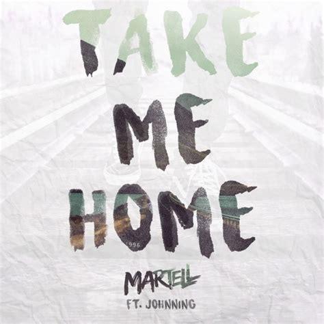martell take me home lyrics genius lyrics