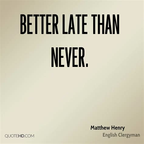 is better late than never matthew henry quotes quotehd