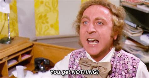 You Get Nothing Meme - you get nothing gif whi willy wonka discover share gifs
