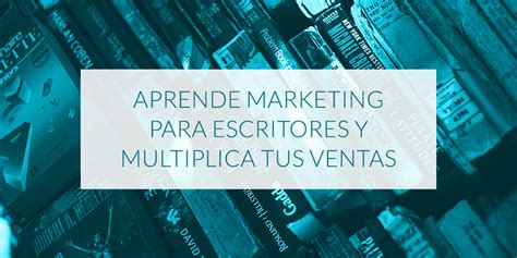 marketing para escritores marketing para escritores 250 salo para multiplicar tus ventas 183 sinjania