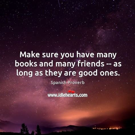 many friends books make sure you many books and many friends as