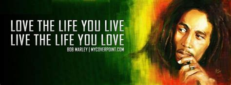 bob marley one love biography bob marley quote love the life you live and live the life