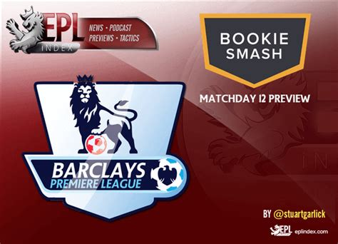 epl preview premier league preview match day 12 with betting odds