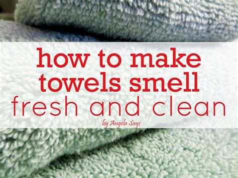 how to make bathroom smell fresh 25 best ideas about towels smell on pinterest clean