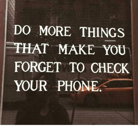 do more with your do more things that make you forget to check your phone meme on me me