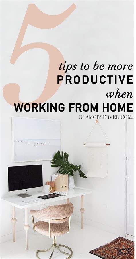 5 tips to be more productive working from home glam observer