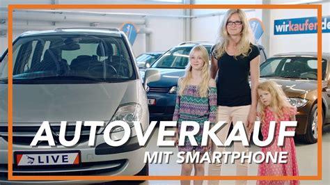Auto Kaufen Von Wir Kaufen Dein Auto by Auto Schnell Einfach Mit Dem Smartphone Verkaufen So