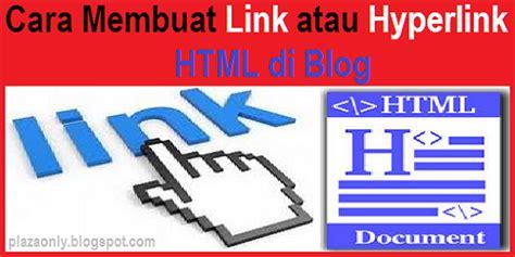 bagaimana cara membuat link di html cara membuat link atau hyperlink html di blog plaza only