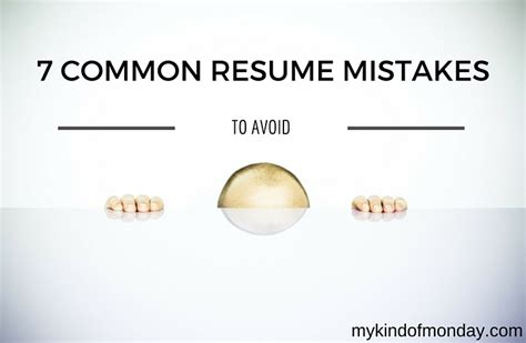 7 Resume Mistakes by 7 Common Resume Mistakes To Avoid My Of Monday