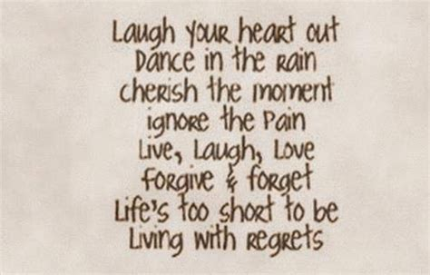 short quotes like live laugh love laugh your heart out dance in the rain cherish the