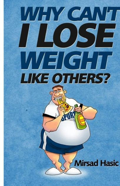 Why Cant I Lose Weight by Why Can T I Lose Weight Like Others By Mirsad Hasic