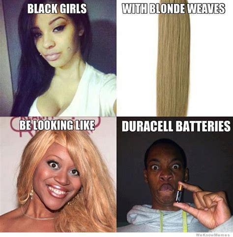 Black Hair Meme - black girls with blonde weaves be looking like weknowmemes