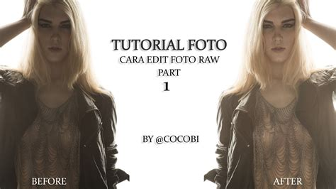 tutorial edit foto youtube foto tutorial cara edit foto raw part 1 youtube