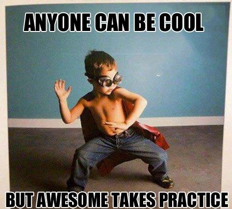 Memes About Being Awesome - anyone can be cool