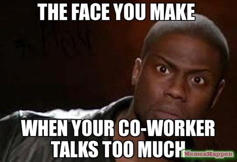 Coworker Meme - the face you make when your co worker talks too much meme