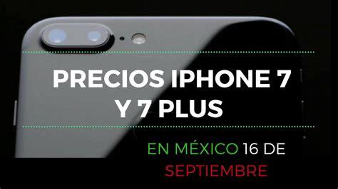 precios iphone 7 y 7 plus en m 233 xico venta 16 septiembre
