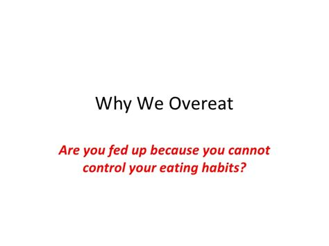 Why Do We Overeat by Why We Overeat How To Stop