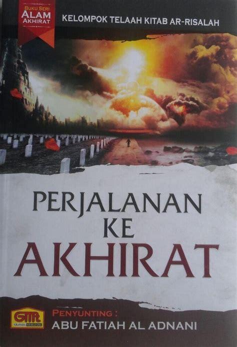 Buku Hidup Sesudah Mati Abu Fatiah Al Adnani Gmt buku perjalanan ke akhirat