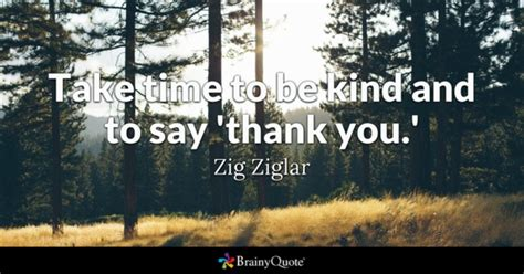 take time to be and to say thank you zig ziglar