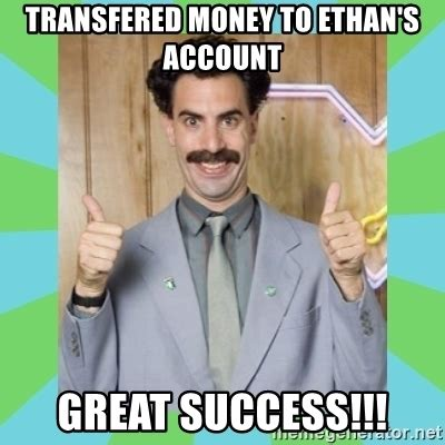 Great Success Meme - transfered money to ethan s account great success