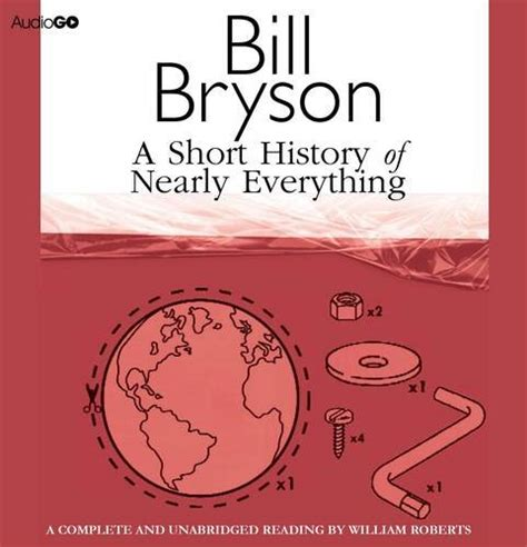 a short history of a short history of nearly everything written by bill bryson performed by william roberts on cd