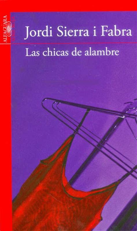 libro las chicas de alambre las chicas de alambre jordi sierra i fabra lectura que cambia el mundo