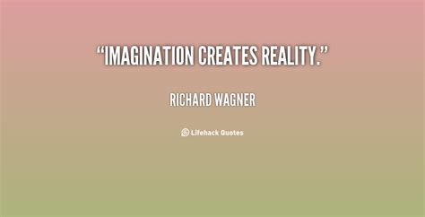 imagination creates reality how to awaken your imagination and realize your dreams books richard wagner quotes quotesgram