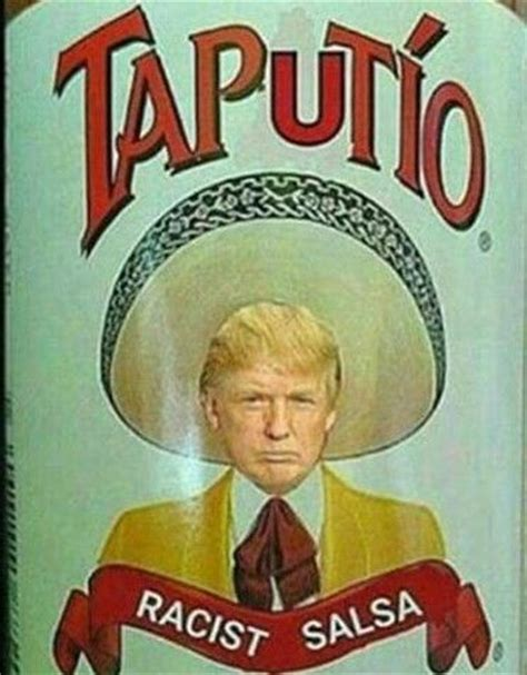 Mexican Memes In Spanish - taputio donald trump racist salsa lmao lol pinterest