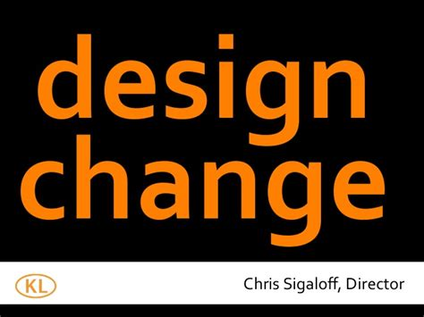 Design Is Change | design change chris sigaloff