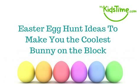 easter egg hunt ideas to make you the coolest bunny on the