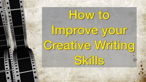 How To Improve Essay Writing Skills by How To Improve Your Creative Writing Skills