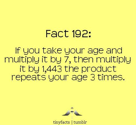 trivia facts if you take your age and multiply it by 7 then multiply