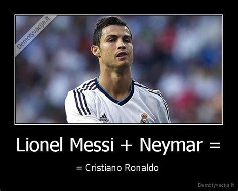 messi and ronaldo funny quotes quotesgram neymar messi quotes on quotesgram