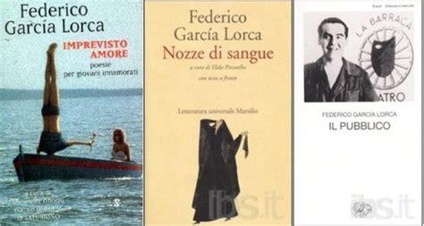 testi in spagnolo da leggere federico garcia lorca i libri da leggere dell autore