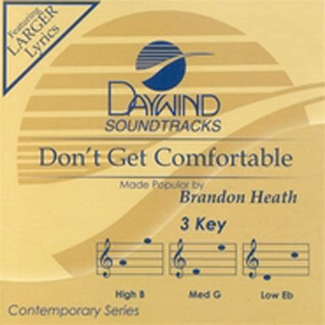 Brandon Heath Don T Get Comfortable by Don T Get Comfortable Brandon Heath Christian