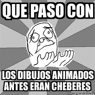 imagenes meme generator español meme whyyy que paso con los dibujos animados antes eran