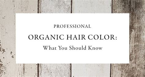 professional organic hair color organic hair color 5 things you should simply