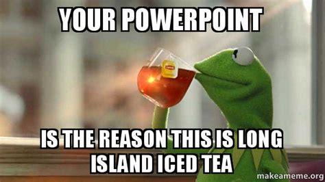 Powerpoint Meme - kermit drinking tea meme